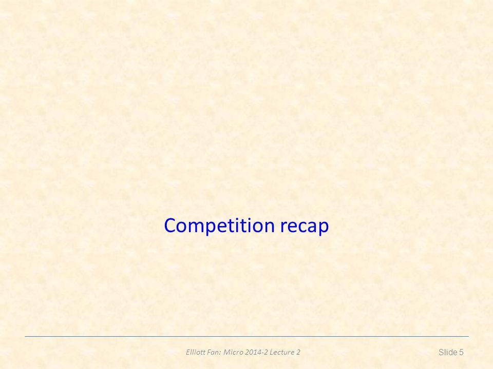 Elliott Fan: Micro 2014-2 Lecture 2 Competition recap Slide 5