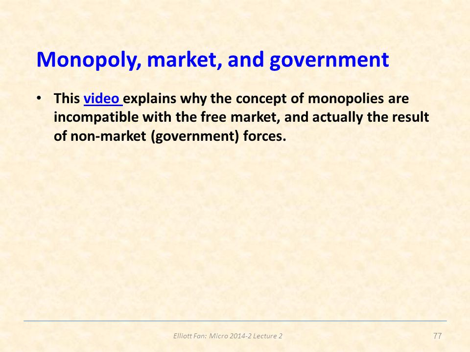 Elliott Fan: Micro 2014-2 Lecture 2 Monopoly, market, and government This video explains why the concept of monopolies are incompatible with the free