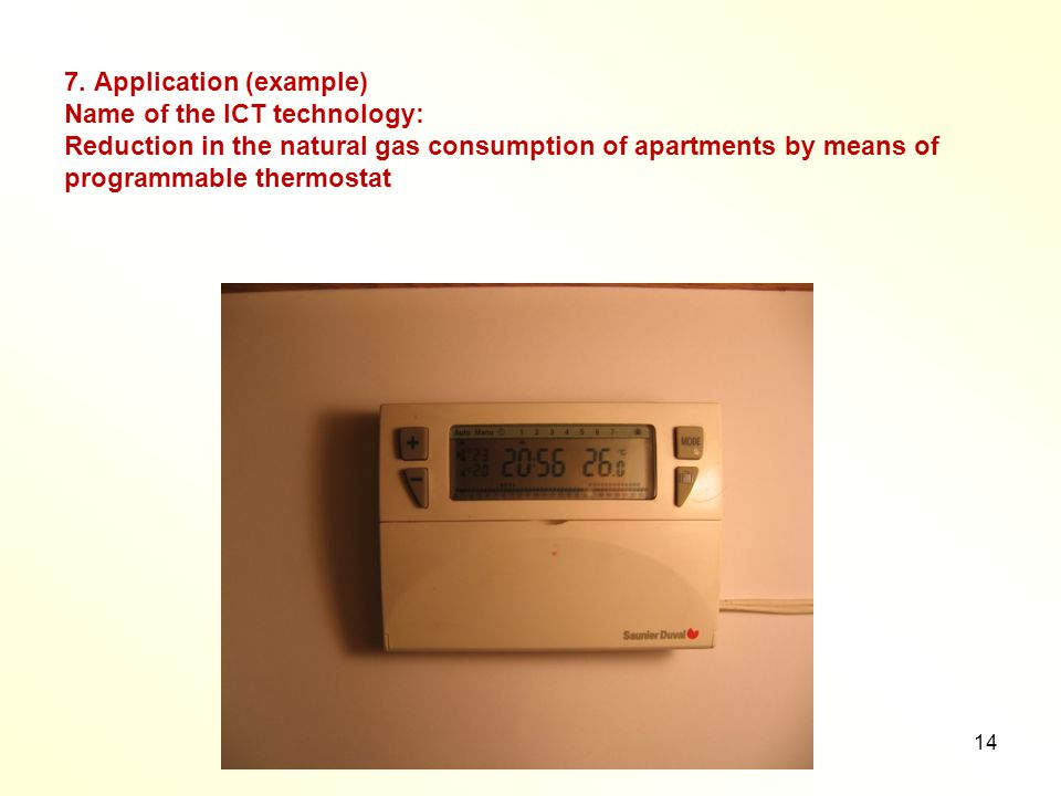 14 7. Application (example) Name of the ICT technology: Reduction in the natural gas consumption of apartments by means of programmable thermostat