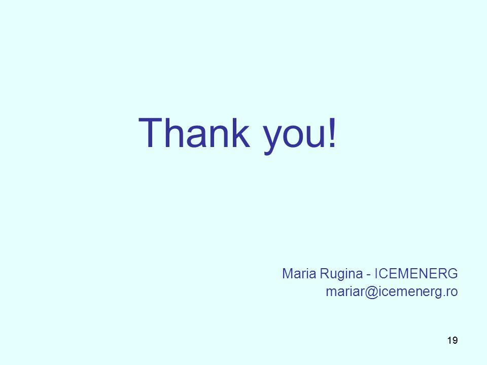 19 Thank you! Maria Rugina - ICEMENERG mariar@icemenerg.ro