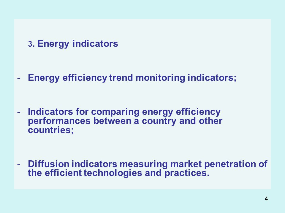 44 3. Energy indicators -Energy efficiency trend monitoring indicators; -Indicators for comparing energy efficiency performances between a country and