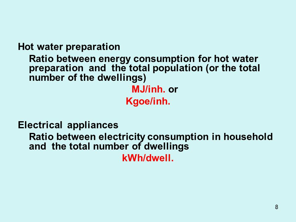 For each type of utilization the number of indicators have to be multiplied For example Heating - Specific consumption for heating dwellings with district heating - Specific consumption for heating dwellings with individual natural gas plants - Specific consumption for heating dwellings with coal stoves etc 9