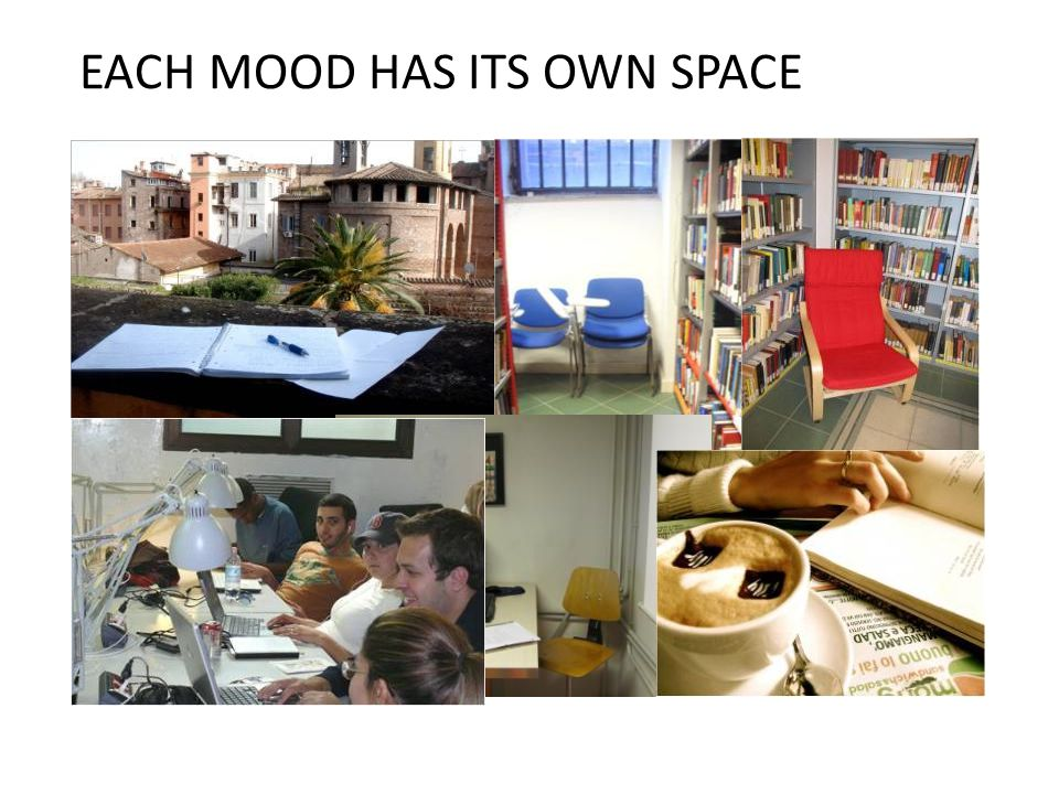 EACH MOOD HAS ITS OWN SPACE