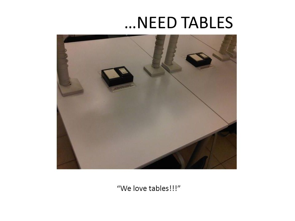 We love tables!!! …NEED TABLES