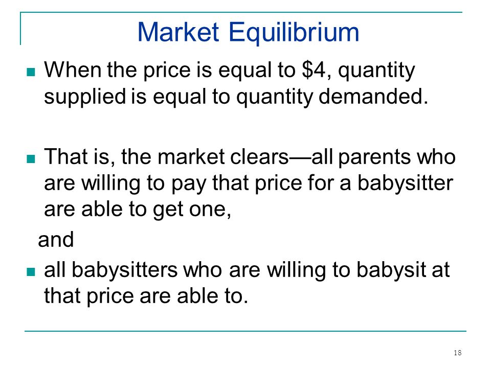 Market Equilibrium When the price is equal to $4, quantity supplied is equal to quantity demanded.
