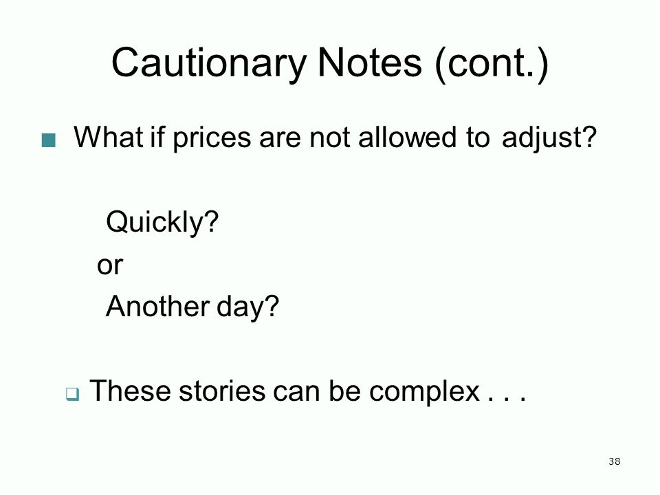 Cautionary Notes (cont.) What if prices are not allowed to adjust.