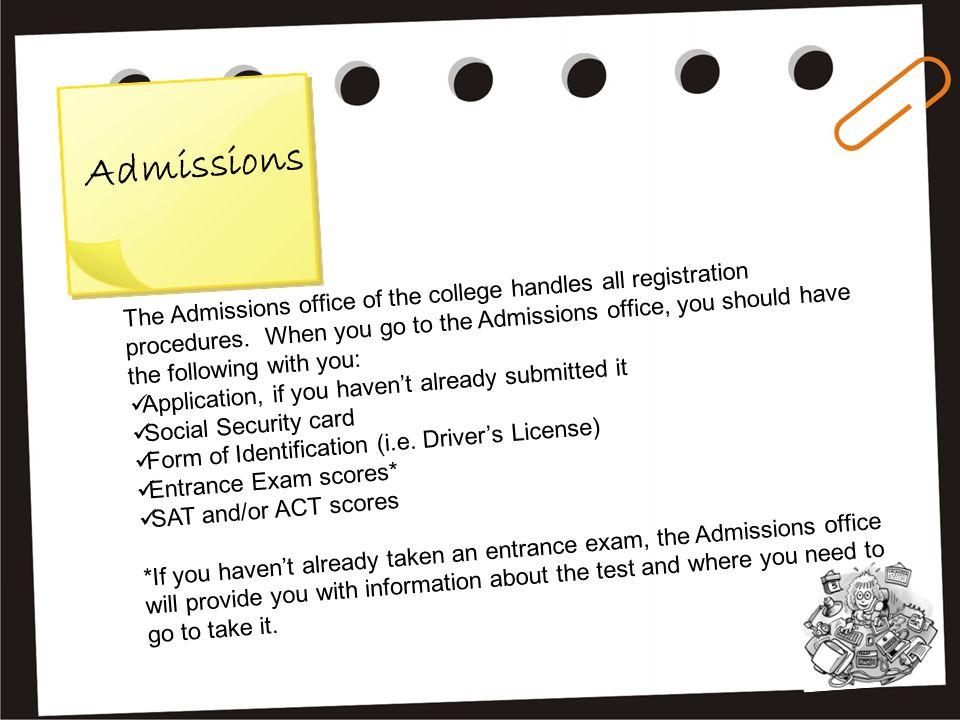 A d m i s s i o n s The Admissions office of the college handles all registration procedures. When you go to the Admissions office, you should have th