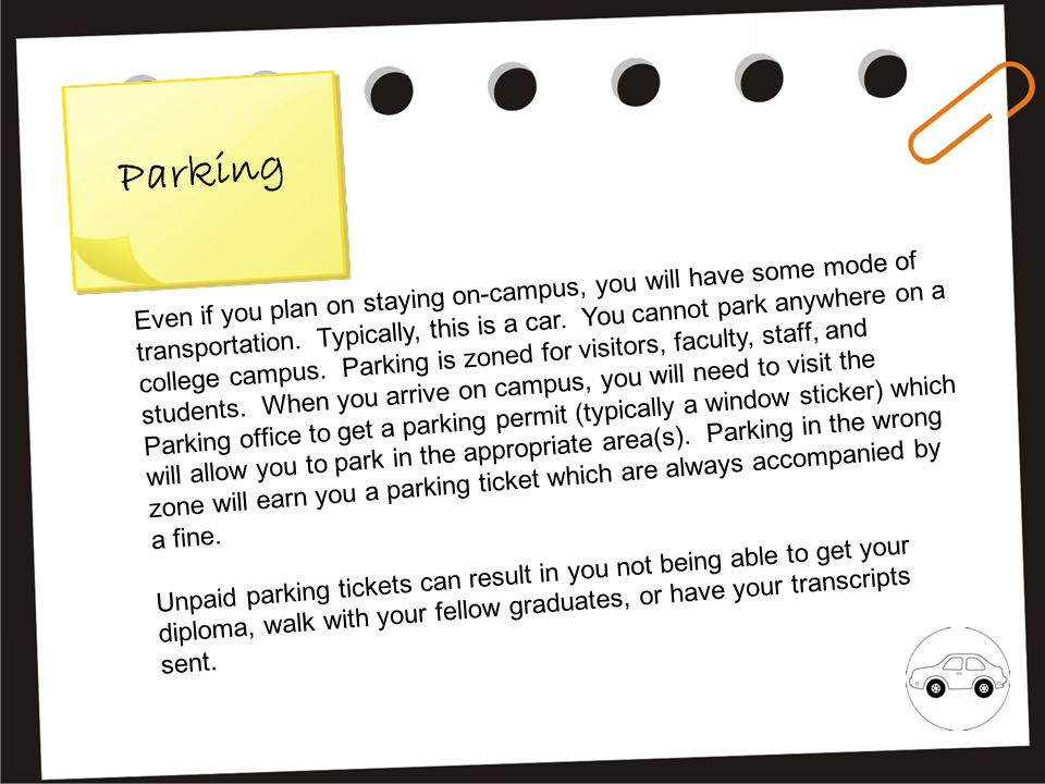 P a r k i n g Even if you plan on staying on-campus, you will have some mode of transportation.