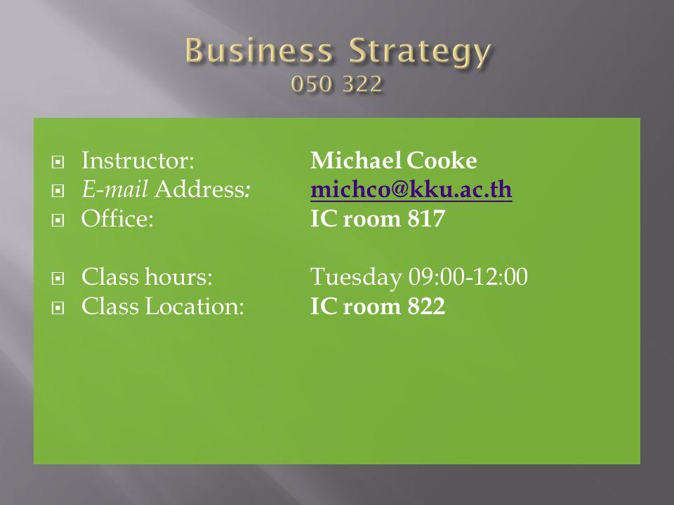 Instructor: Michael Cooke E-mail Address : michco@kku.ac.thmichco@kku.ac.th Office: IC room 817 Class hours:Tuesday 09:00-12:00 Class Location: IC room 822