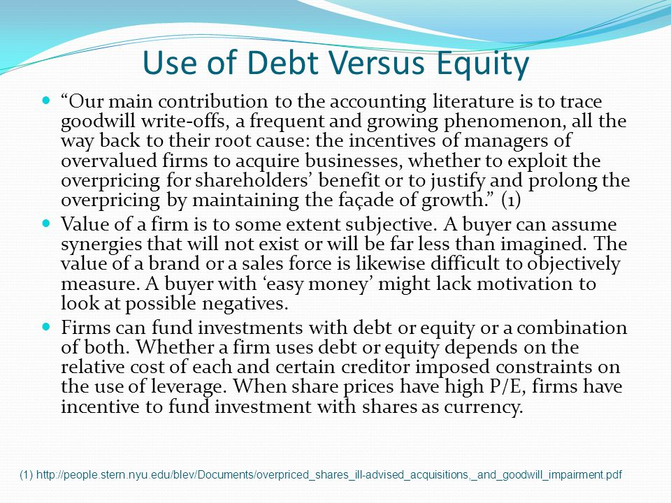 Use of Debt Versus Equity Our main contribution to the accounting literature is to trace goodwill write-offs, a frequent and growing phenomenon, all t