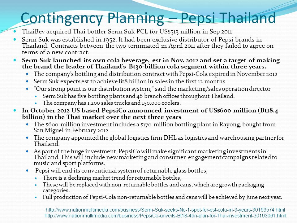 Contingency Planning – Pepsi Thailand ThaiBev acquired Thai bottler Serm Suk PCL for US$513 million in Sep 2011 Serm Suk was established in 1952. It h