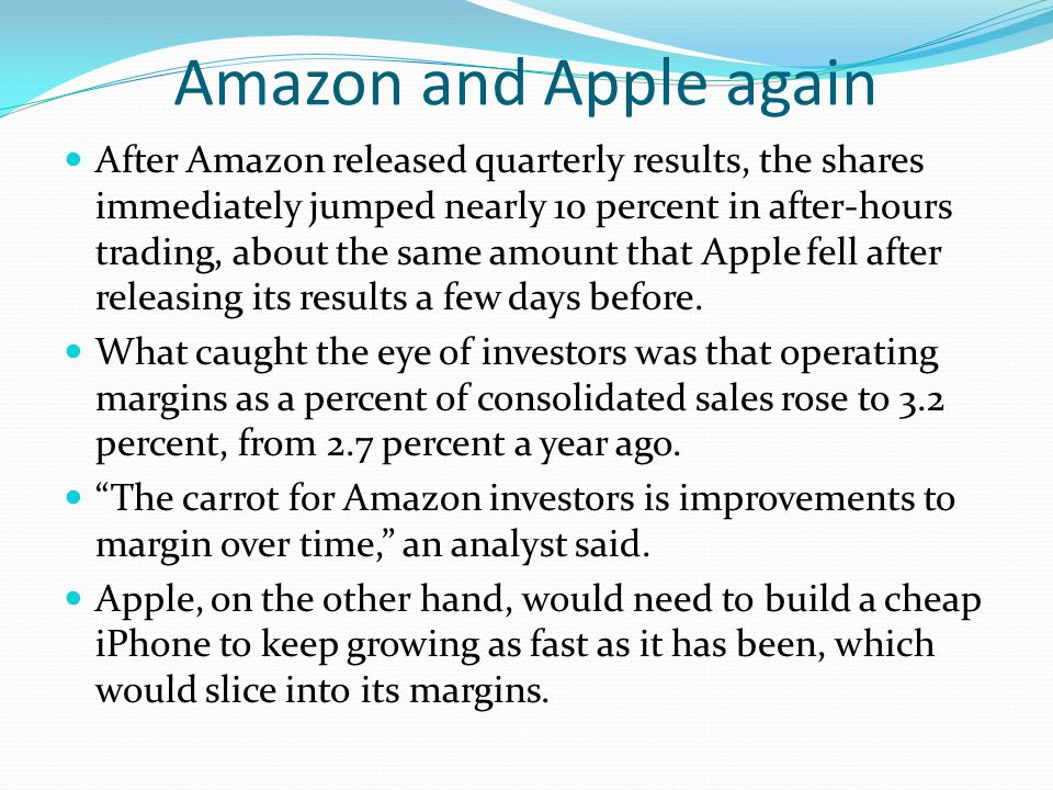 Amazon and Apple again After Amazon released quarterly results, the shares immediately jumped nearly 10 percent in after-hours trading, about the same