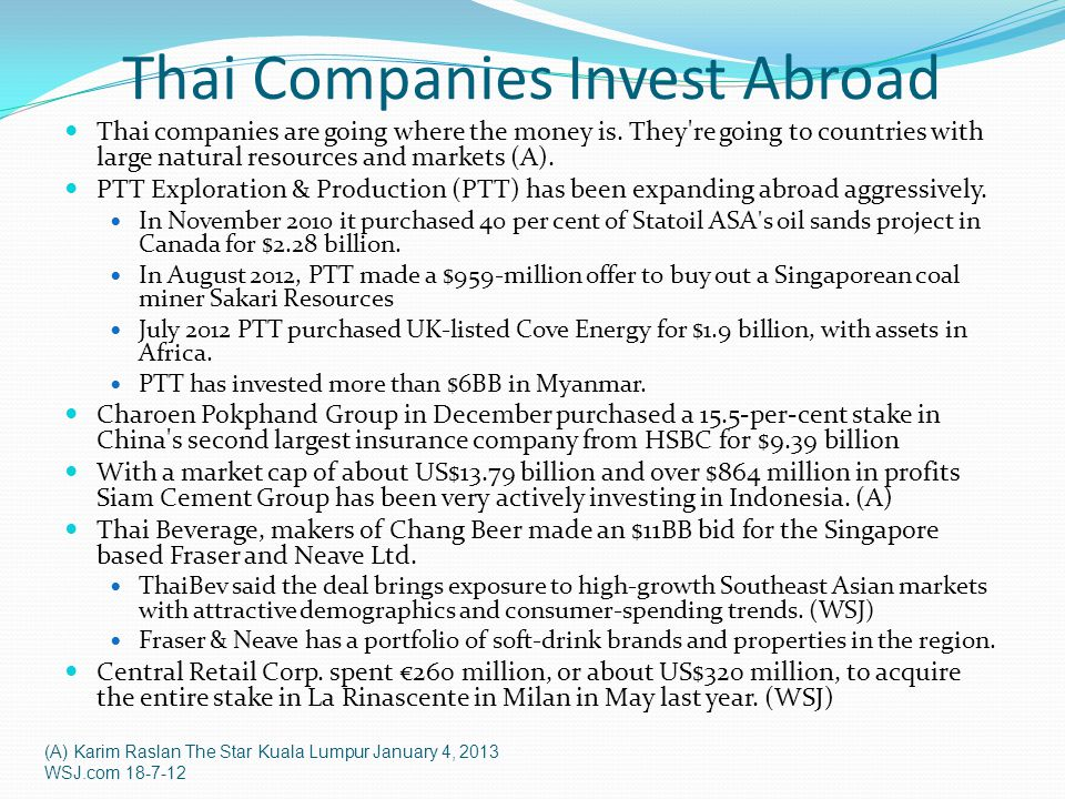 Thai Companies Invest Abroad Thai companies are going where the money is. They're going to countries with large natural resources and markets (A). PTT