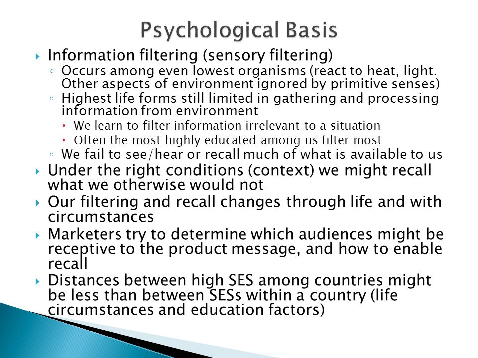 Information filtering (sensory filtering) Occurs among even lowest organisms (react to heat, light.