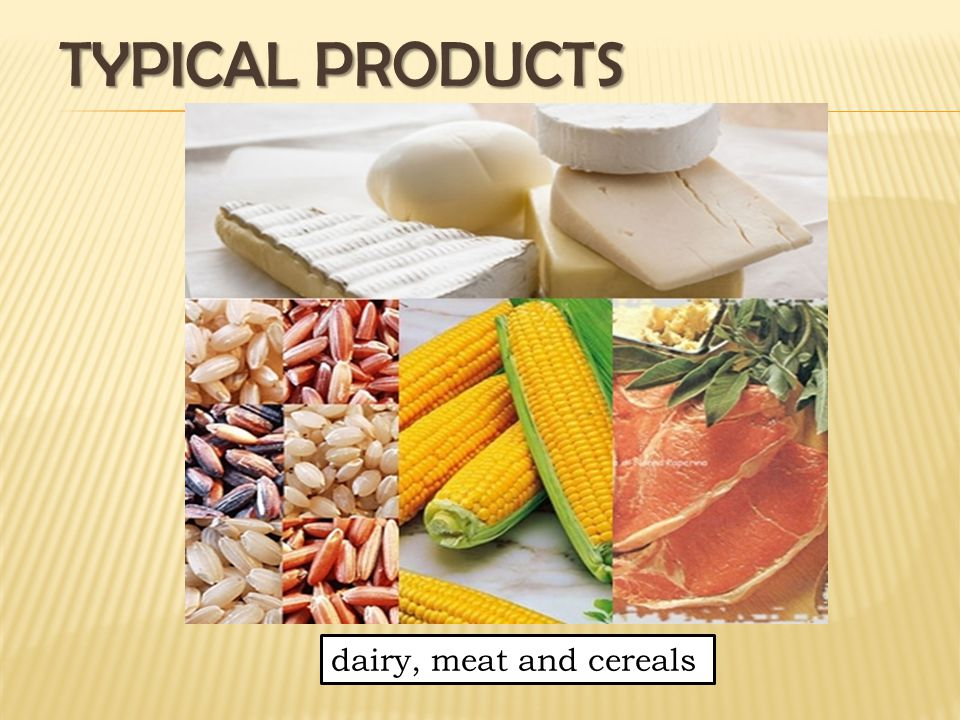 TYPICAL PRODUCTS dairy, meat and cereals