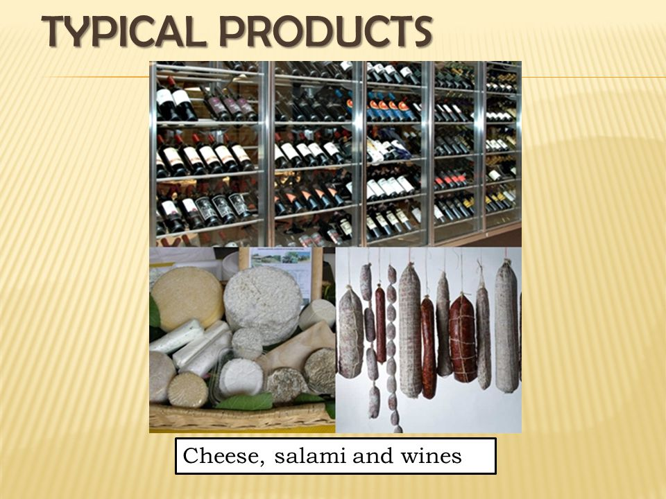 TYPICAL PRODUCTS Cheese, salami and wines