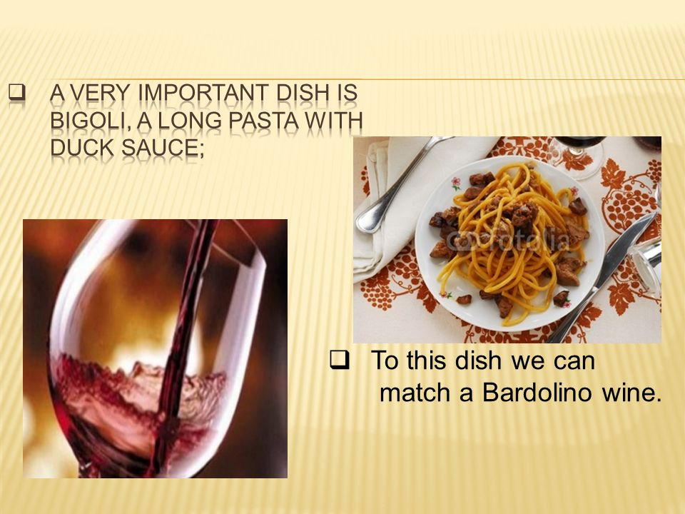To this dish we can match a Bardolino wine.