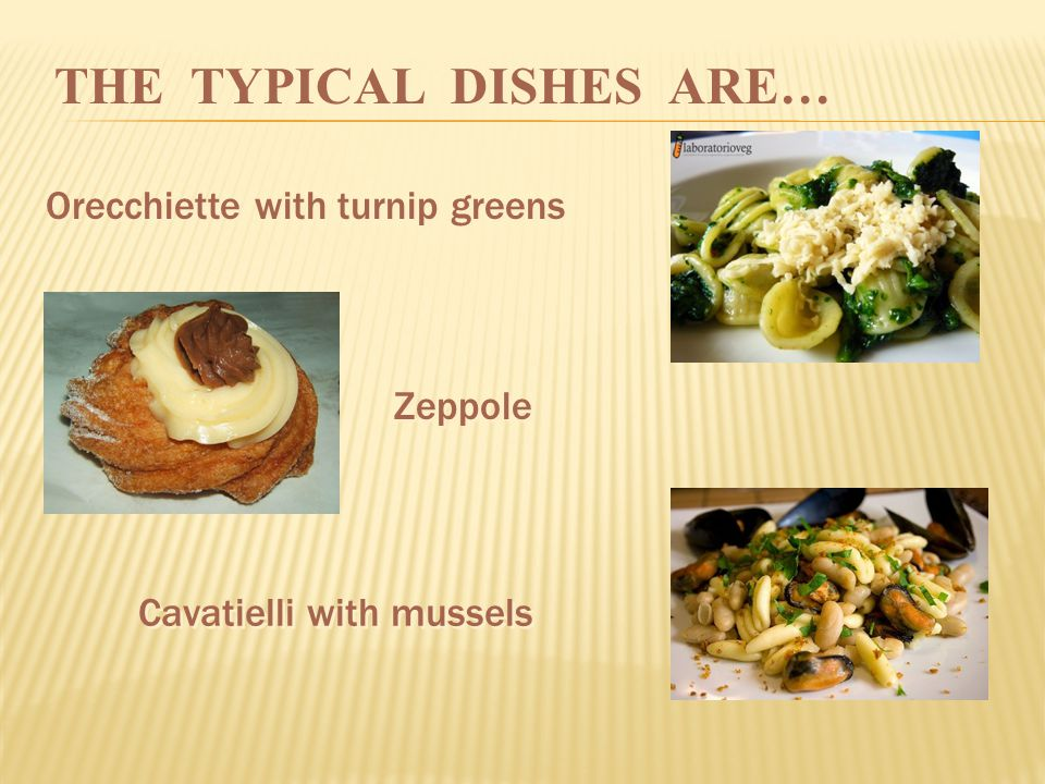 THE TYPICAL DISHES ARE… Orecchiette with turnip greens Zeppole Cavatielli with mussels