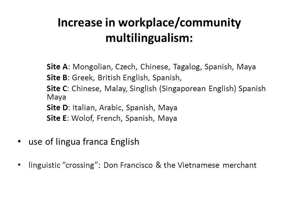 Increase in workplace/community multilingualism: Site A: Mongolian, Czech, Chinese, Tagalog, Spanish, Maya Site B: Greek, British English, Spanish, Si