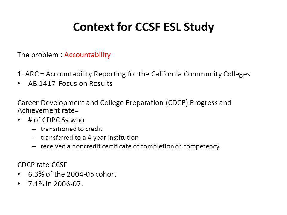 Context for CCSF ESL Study The problem : Accountability 1.