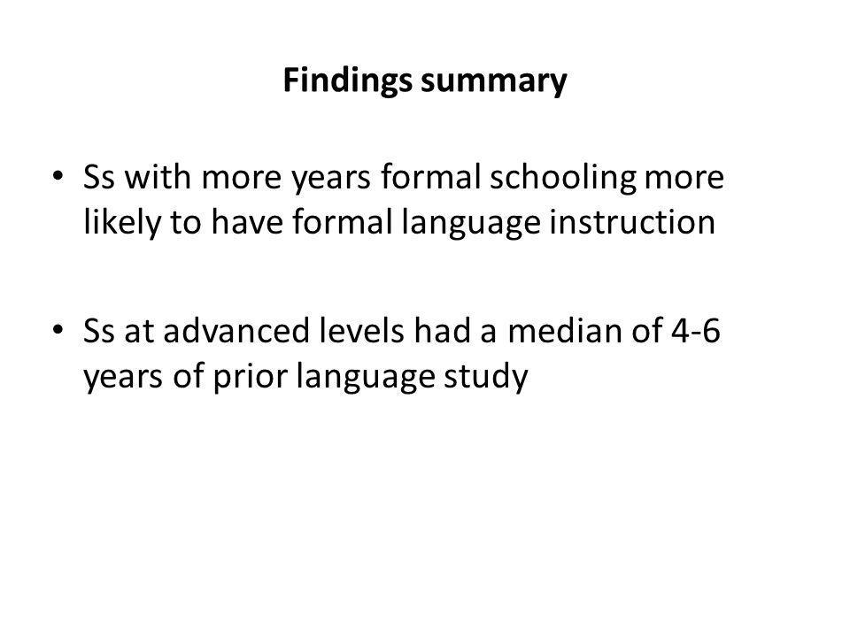 Findings summary Ss with more years formal schooling more likely to have formal language instruction Ss at advanced levels had a median of 4-6 years o