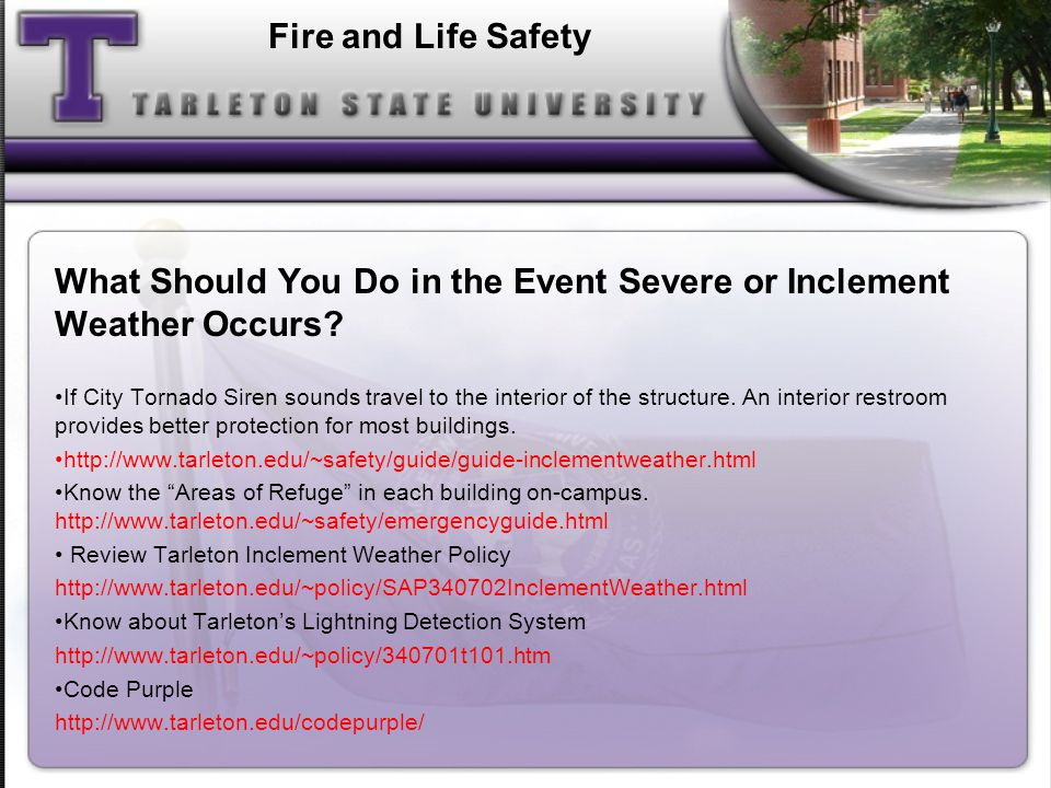 What Should You Do in the Event Severe or Inclement Weather Occurs? If City Tornado Siren sounds travel to the interior of the structure. An interior