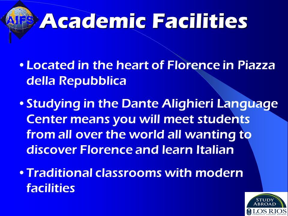 Academic Facilities Located in the heart of Florence in Piazza della Repubblica Studying in the Dante Alighieri Language Center means you will meet students from all over the world all wanting to discover Florence and learn Italian Traditional classrooms with modern facilities