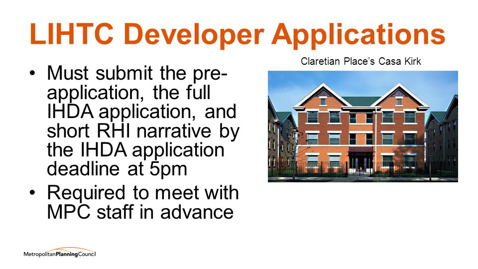 LIHTC Developer Applications Must submit the pre- application, the full IHDA application, and short RHI narrative by the IHDA application deadline at