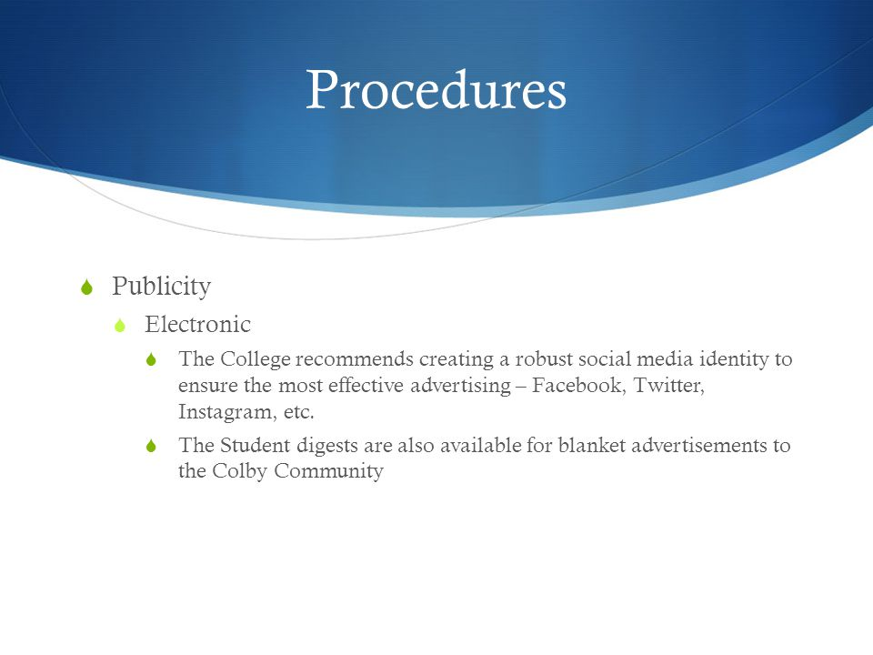 Procedures Publicity Electronic The College recommends creating a robust social media identity to ensure the most effective advertising – Facebook, Twitter, Instagram, etc.