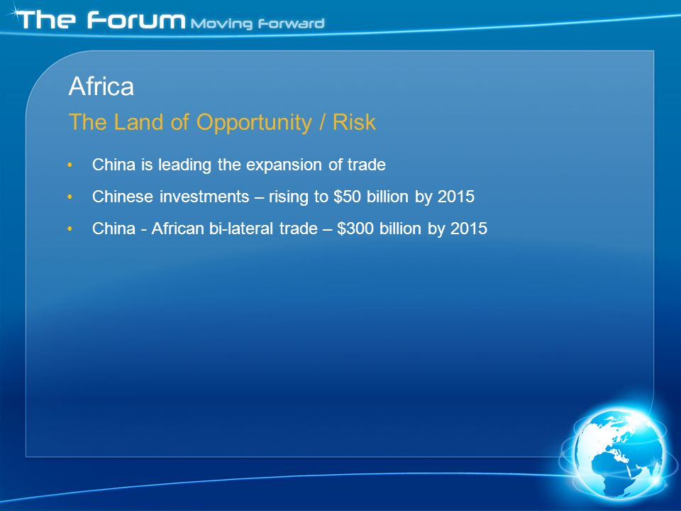 China is leading the expansion of trade Chinese investments – rising to $50 billion by 2015 China - African bi-lateral trade – $300 billion by 2015 Africa The Land of Opportunity / Risk