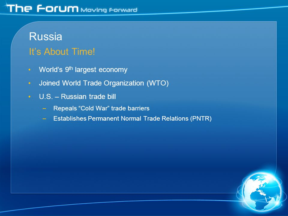 Russia Its About Time. Worlds 9 th largest economy Joined World Trade Organization (WTO) U.S.