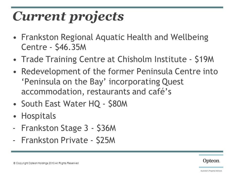 © Copyright Opteon Holdings 2010 All Rights Reserved Current projects Frankston Regional Aquatic Health and Wellbeing Centre - $46.35M Trade Training