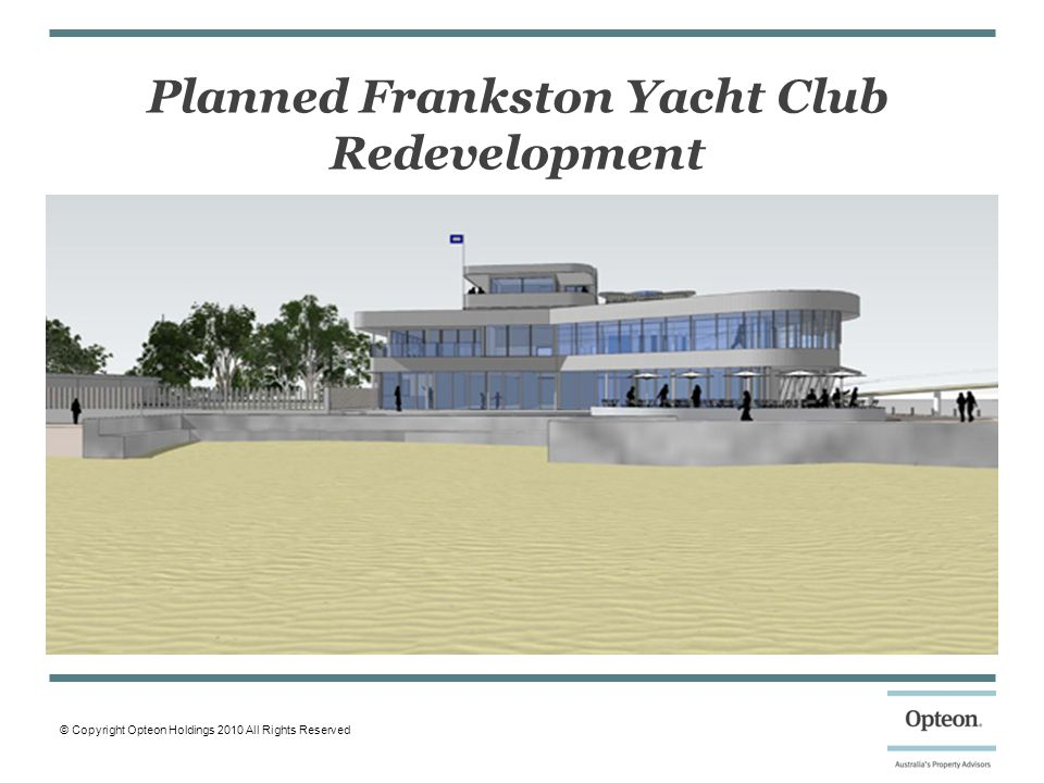 © Copyright Opteon Holdings 2010 All Rights Reserved Planned Frankston Yacht Club Redevelopment
