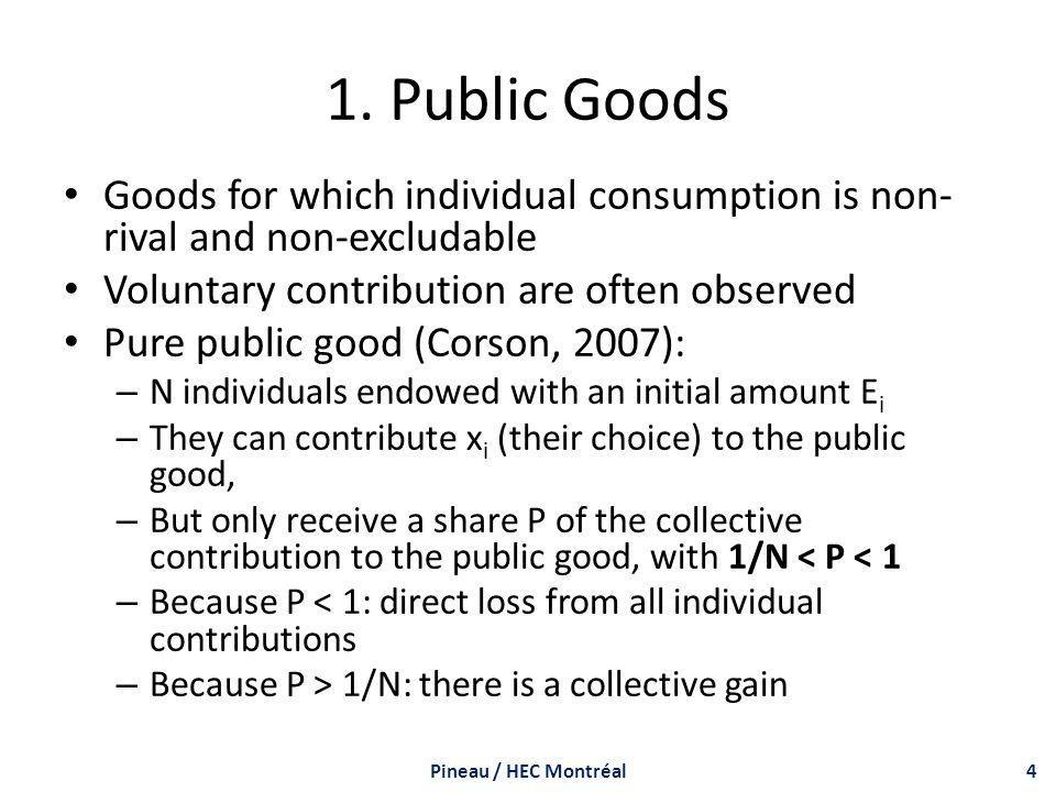 Some Known Results on Public Goods Reciprocity better explain contributions than commitment or altruism (Corson, 2007) Positive framing in the explanation of the situation increases contributions (Andreoni, 1995) Contributions decrease when the game is repeated (Andreoni, 1995 and Buckley and Croson, 2006).