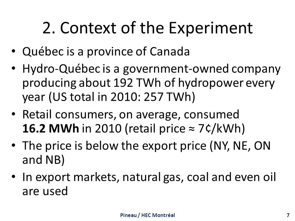 2. Context of the Experiment Québec is a province of Canada Hydro-Québec is a government-owned company producing about 192 TWh of hydropower every yea