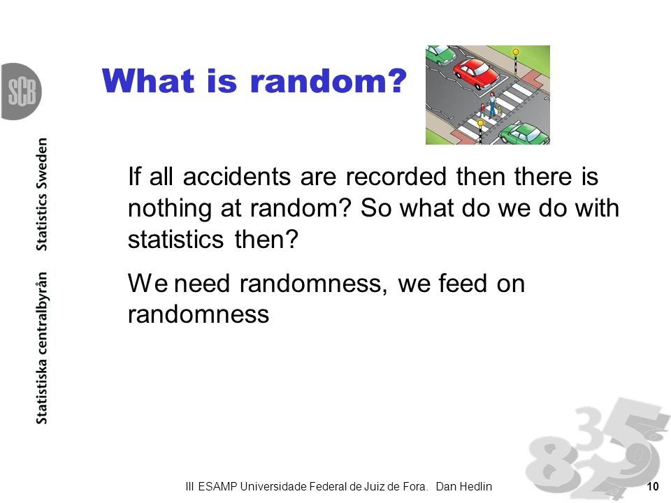 10 What is random. If all accidents are recorded then there is nothing at random.
