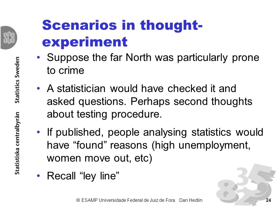 Scenarios in thought- experiment Suppose the far North was particularly prone to crime A statistician would have checked it and asked questions.