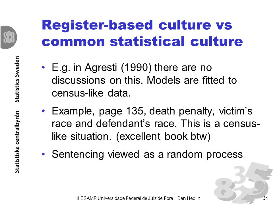 Register-based culture vs common statistical culture E.g. in Agresti (1990) there are no discussions on this. Models are fitted to census-like data. E