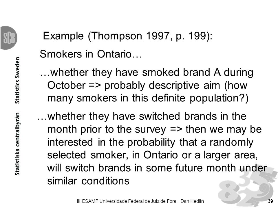 Example (Thompson 1997, p. 199): Smokers in Ontario… …whether they have smoked brand A during October => probably descriptive aim (how many smokers in