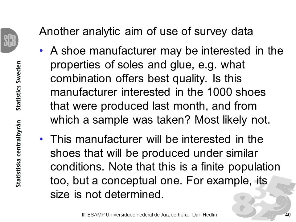 Another analytic aim of use of survey data A shoe manufacturer may be interested in the properties of soles and glue, e.g.
