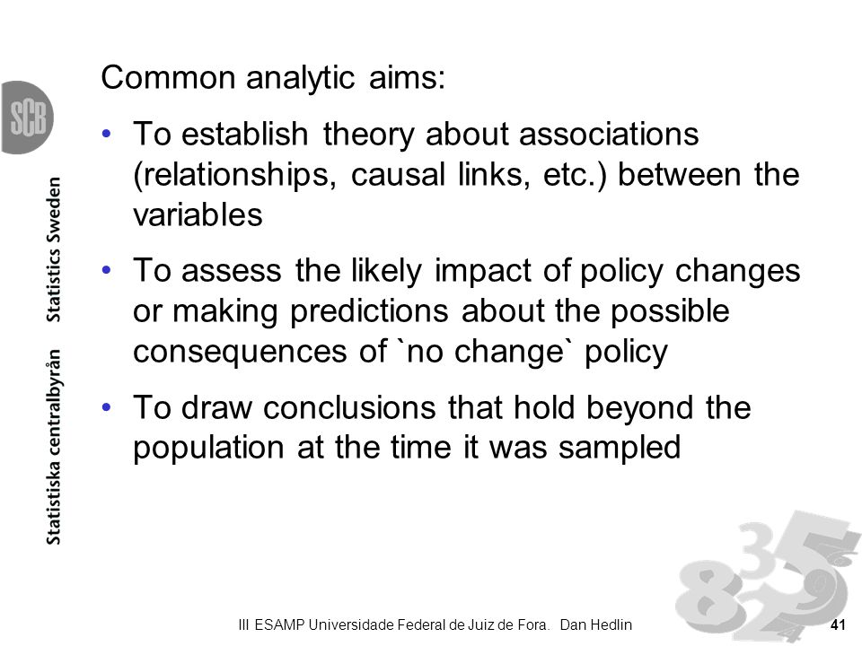Common analytic aims: To establish theory about associations (relationships, causal links, etc.) between the variables To assess the likely impact of