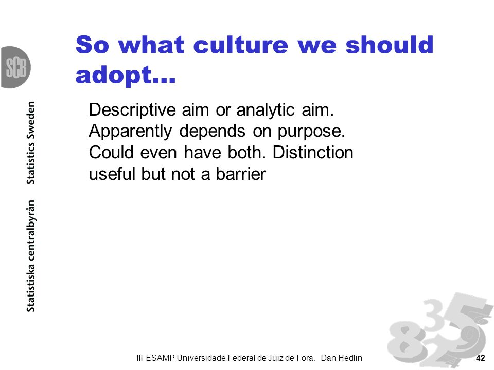 So what culture we should adopt... III ESAMP Universidade Federal de Juiz de Fora. Dan Hedlin42 Descriptive aim or analytic aim. Apparently depends on