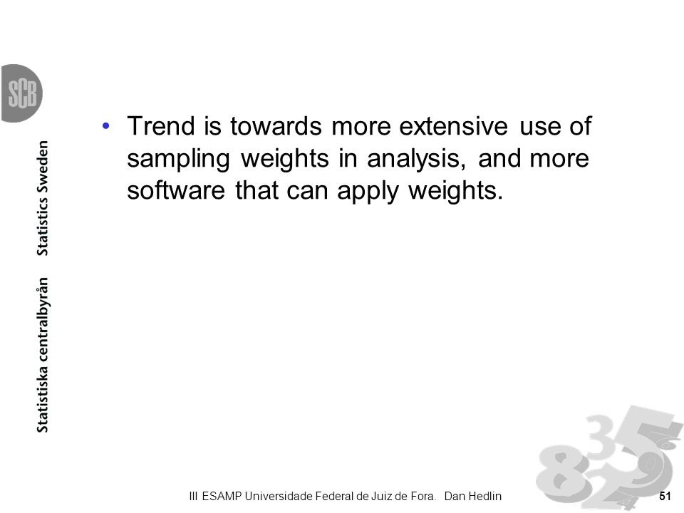Trend is towards more extensive use of sampling weights in analysis, and more software that can apply weights. III ESAMP Universidade Federal de Juiz