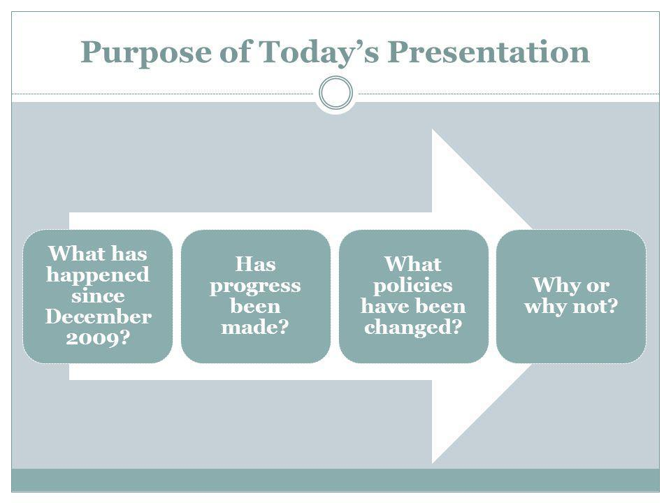 Purpose of Todays Presentation What has happened since December 2009.