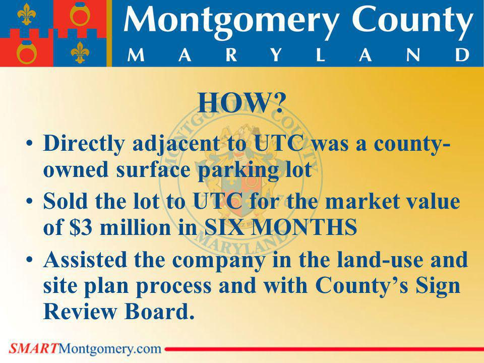 HOW? Directly adjacent to UTC was a county- owned surface parking lot Sold the lot to UTC for the market value of $3 million in SIX MONTHS Assisted th