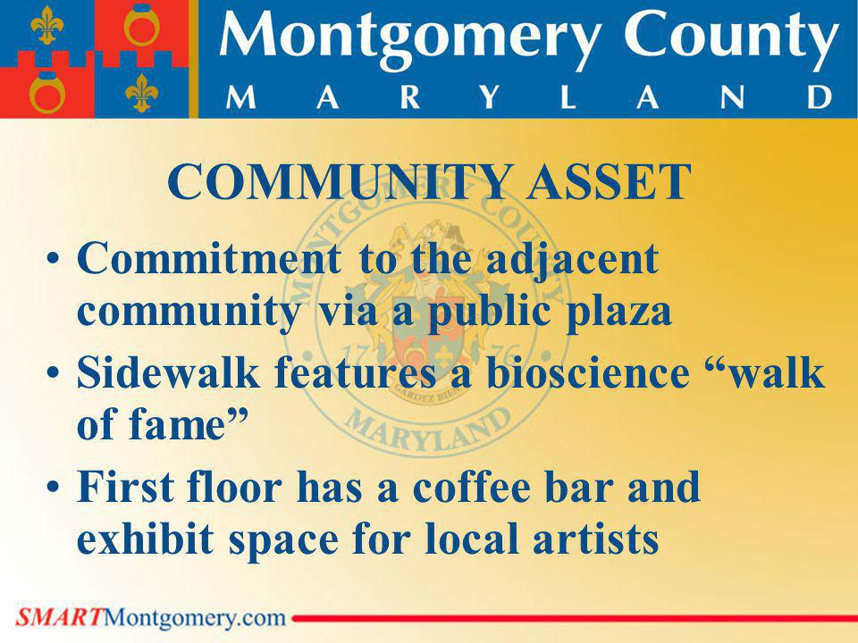 COMMUNITY ASSET Commitment to the adjacent community via a public plaza Sidewalk features a bioscience walk of fame First floor has a coffee bar and exhibit space for local artists