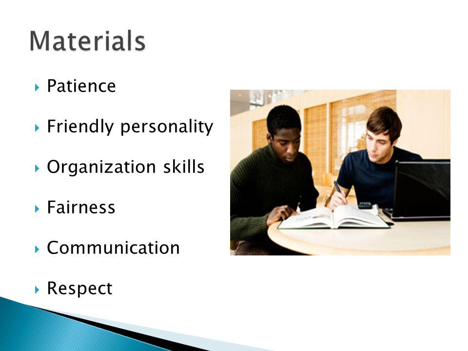 Patience Friendly personality Organization skills Fairness Communication Respect
