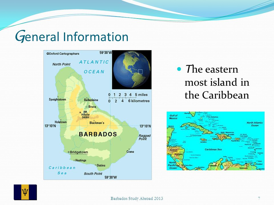 G eneral Information T he eastern most island in the Caribbean 7Barbados Study Abroad 2013