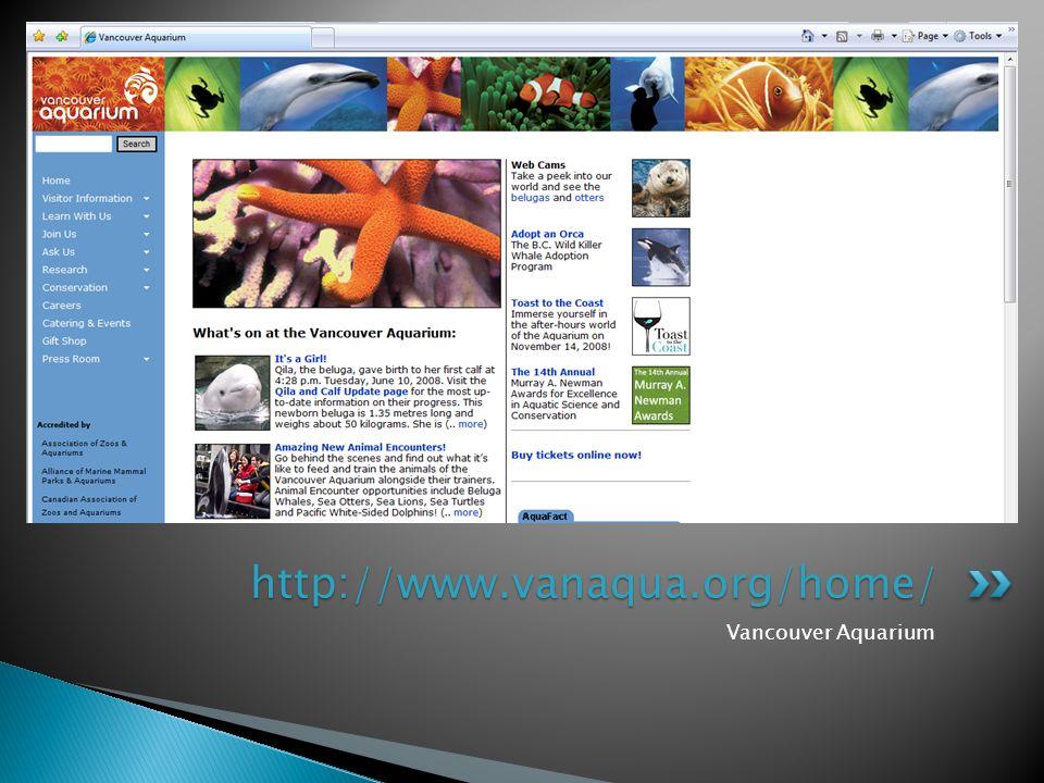 Vancouver Aquarium http://www.vanaqua.org/home/