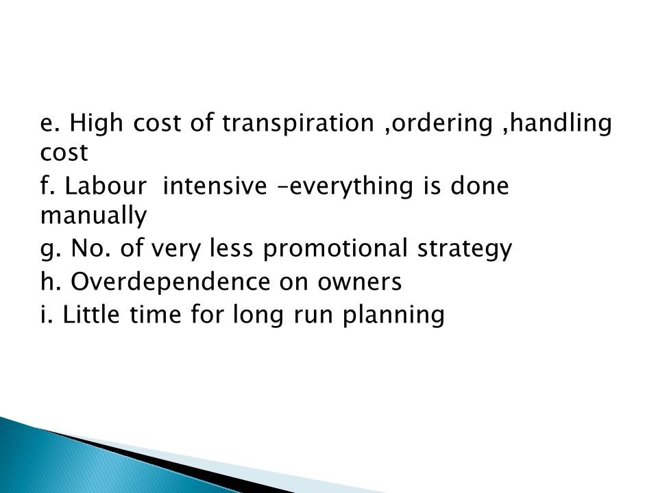e.High cost of transpiration,ordering,handling cost f.